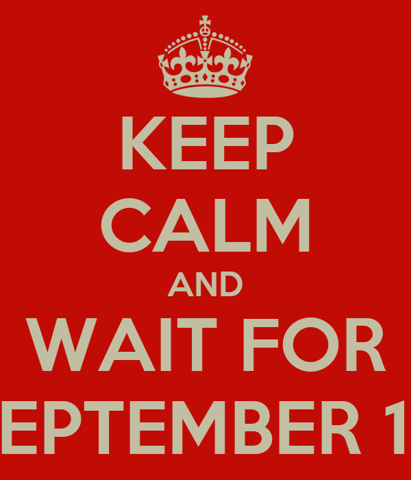 KEEP CALM AND WAIT FOR SEPTEMBER 15