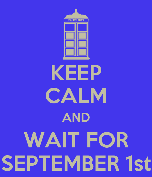 KEEP CALM AND WAIT FOR SEPTEMBER 1st
