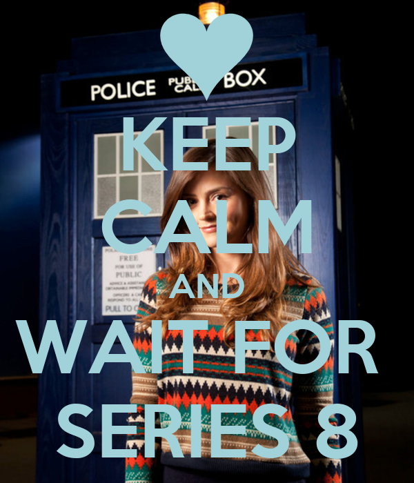 KEEP CALM AND WAIT FOR  SERIES 8