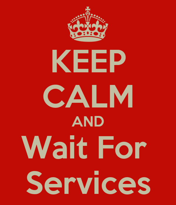 KEEP CALM AND Wait For  Services
