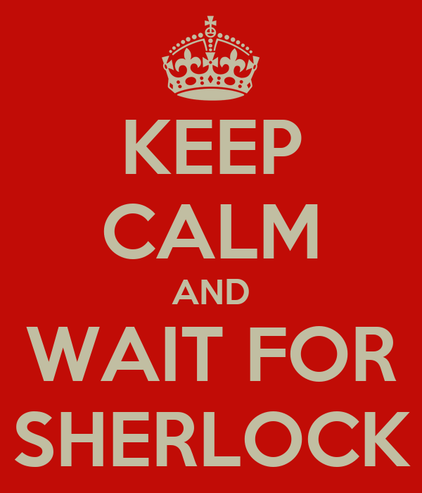 KEEP CALM AND WAIT FOR SHERLOCK