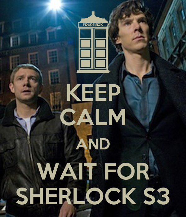KEEP CALM AND WAIT FOR SHERLOCK S3