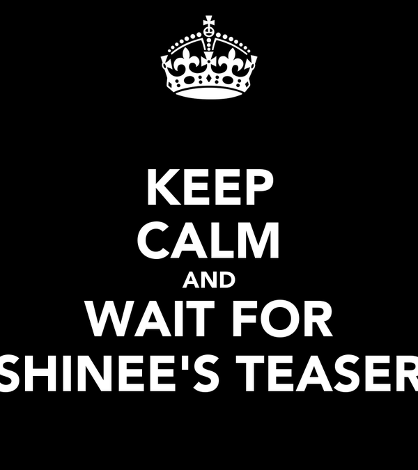 KEEP CALM AND WAIT FOR SHINEE'S TEASER