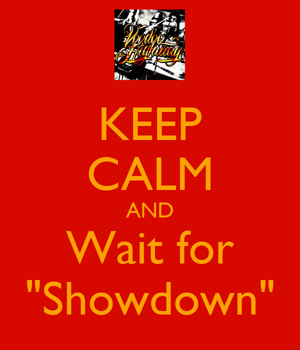 "KEEP CALM AND Wait for ""Showdown"""