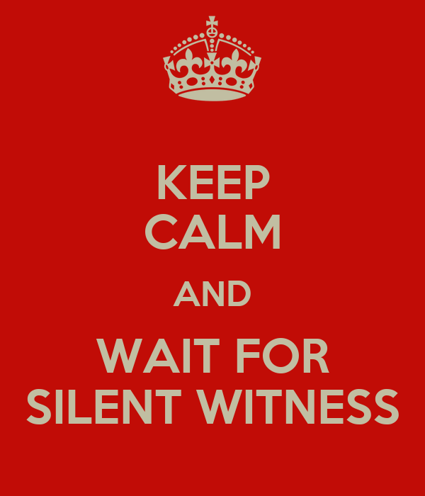 KEEP CALM AND WAIT FOR SILENT WITNESS
