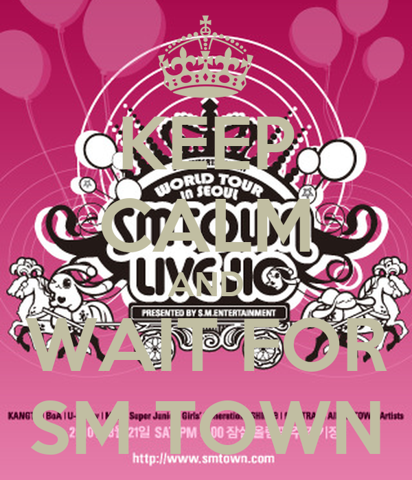 KEEP CALM AND WAIT FOR SM TOWN