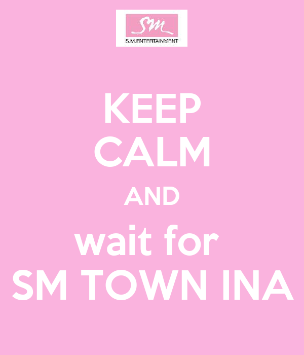 KEEP CALM AND wait for  SM TOWN INA
