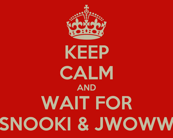KEEP CALM AND WAIT FOR SNOOKI & JWOWW
