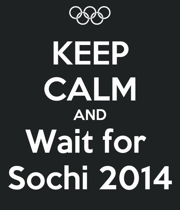 KEEP CALM AND Wait for  Sochi 2014