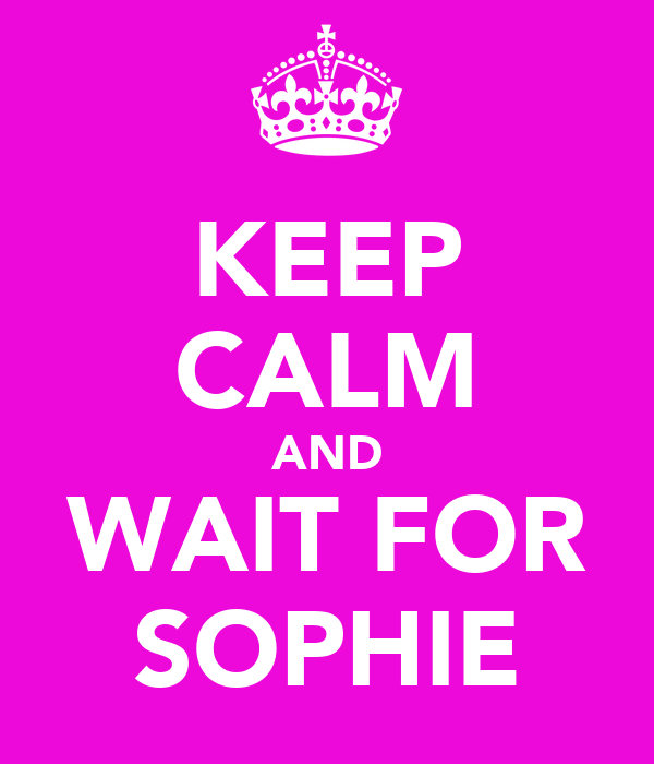 KEEP CALM AND WAIT FOR SOPHIE