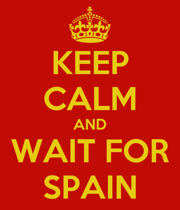 KEEP CALM AND WAIT FOR SPAIN