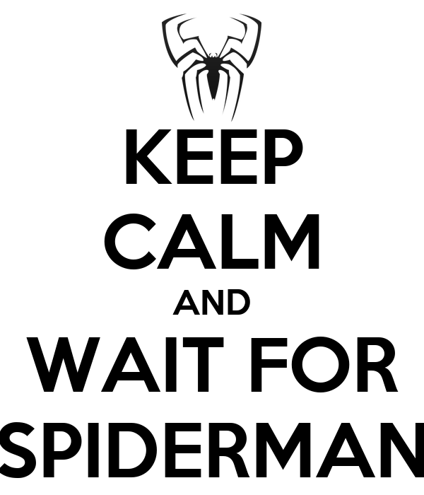 KEEP CALM AND WAIT FOR SPIDERMAN