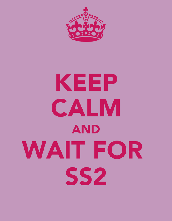 KEEP CALM AND WAIT FOR  SS2