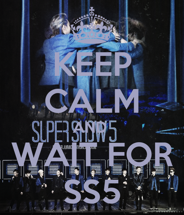 KEEP CALM AND  WAIT FOR SS5