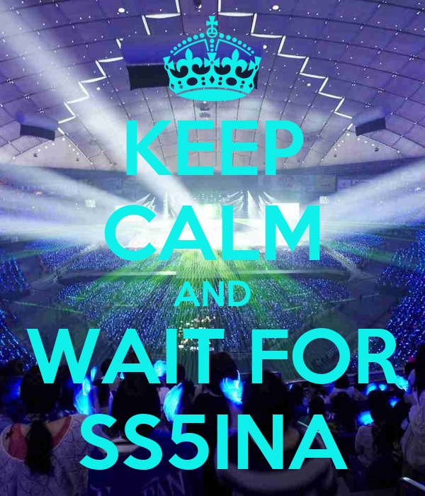 KEEP CALM AND WAIT FOR SS5INA