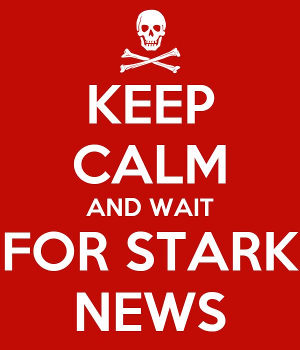 KEEP CALM AND WAIT FOR STARK NEWS
