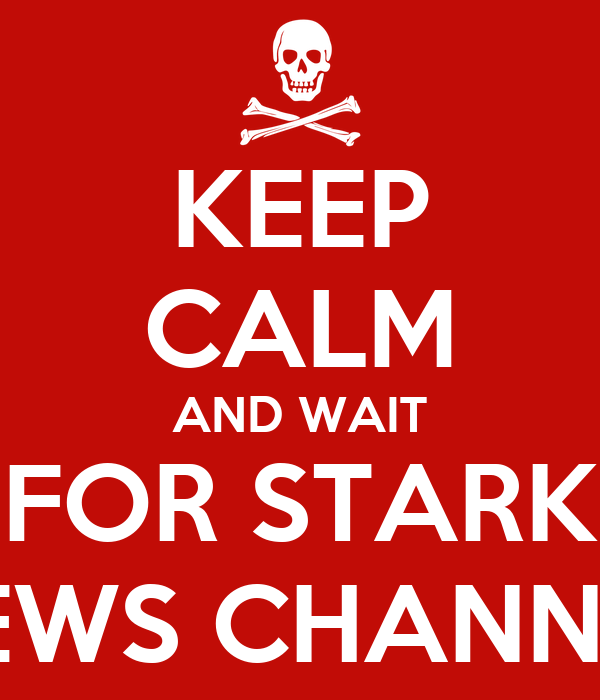 KEEP CALM AND WAIT FOR STARK NEWS CHANNEL