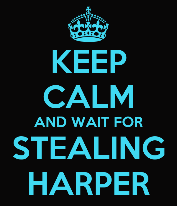 KEEP CALM AND WAIT FOR STEALING HARPER