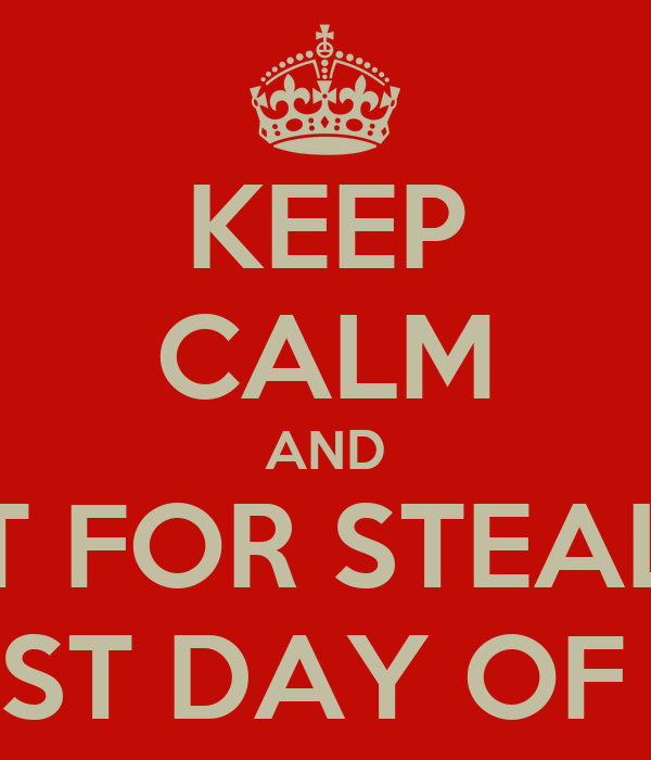 KEEP CALM AND WAIT FOR STEALTH'S LAST DAY OF US