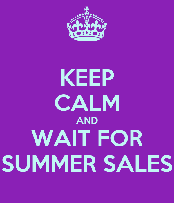 KEEP CALM AND WAIT FOR SUMMER SALES