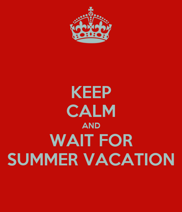 KEEP CALM AND WAIT FOR SUMMER VACATION