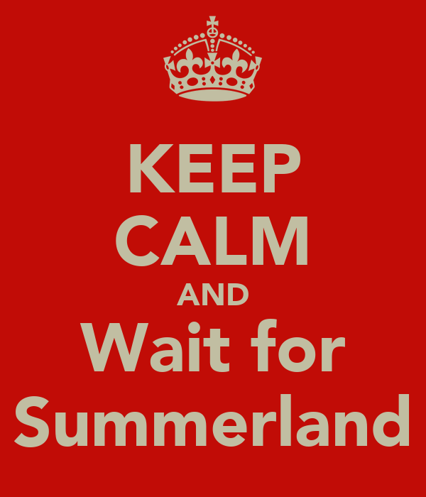 KEEP CALM AND Wait for Summerland