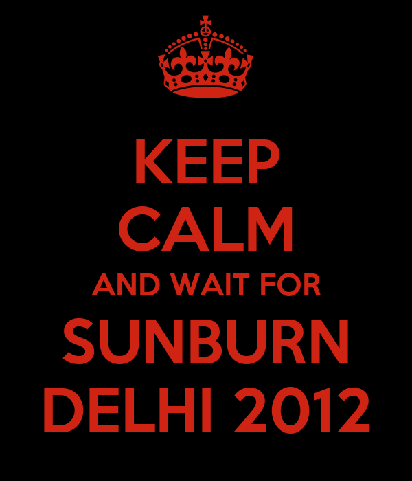 KEEP CALM AND WAIT FOR SUNBURN DELHI 2012
