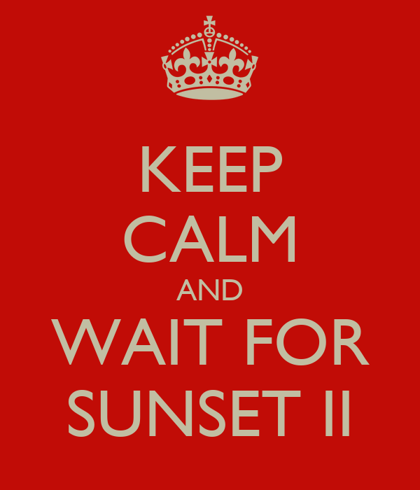 KEEP CALM AND WAIT FOR SUNSET II