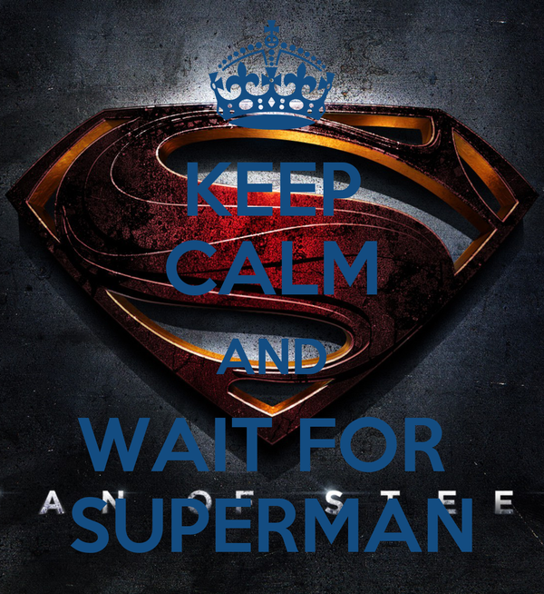 KEEP CALM AND WAIT FOR  SUPERMAN