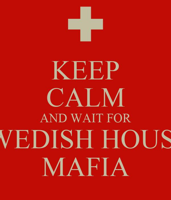 KEEP CALM AND WAIT FOR SWEDISH HOUSE  MAFIA