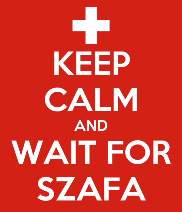 KEEP CALM AND WAIT FOR SZAFA