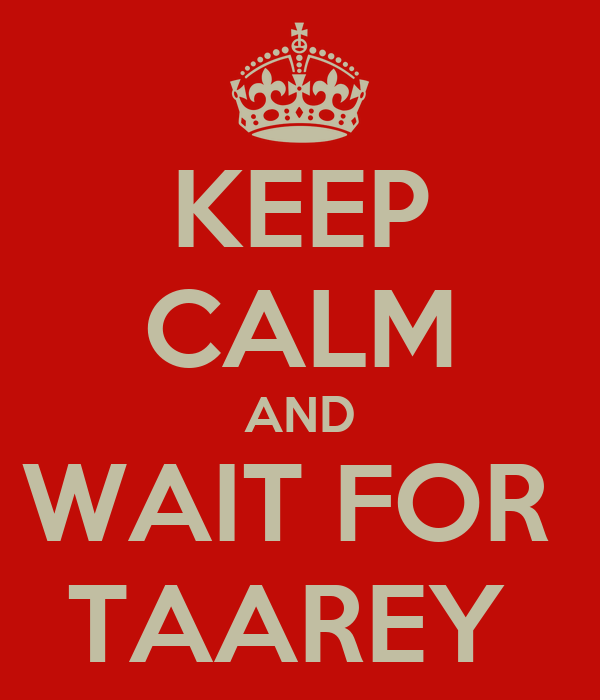 KEEP CALM AND WAIT FOR  TAAREY
