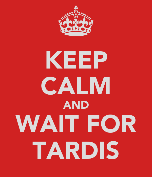 KEEP CALM AND WAIT FOR TARDIS