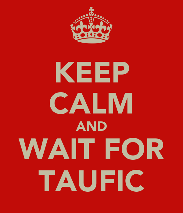 KEEP CALM AND WAIT FOR TAUFIC