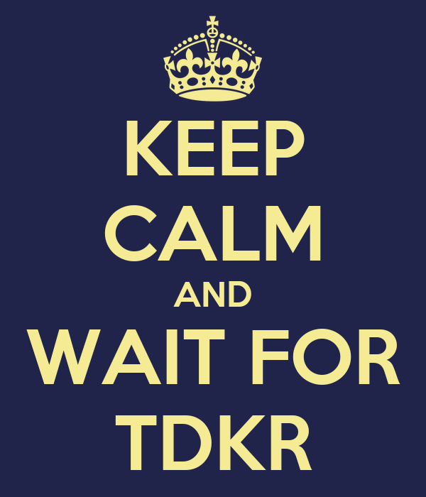 KEEP CALM AND WAIT FOR TDKR