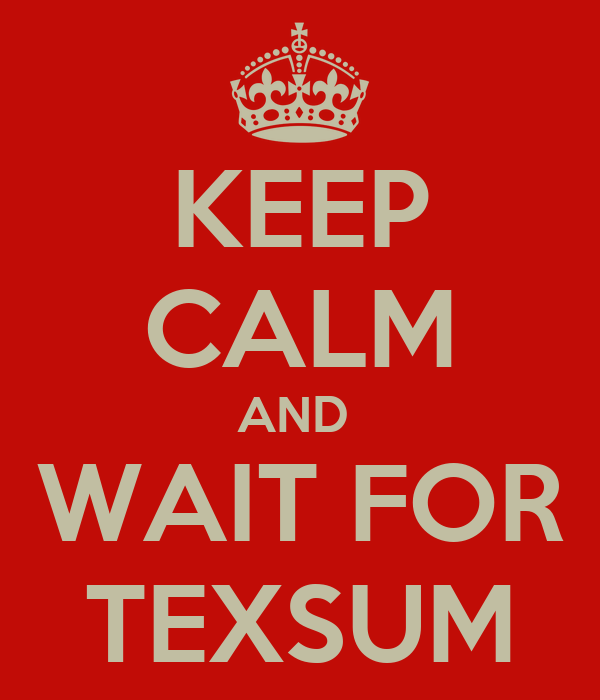 KEEP CALM AND  WAIT FOR TEXSUM