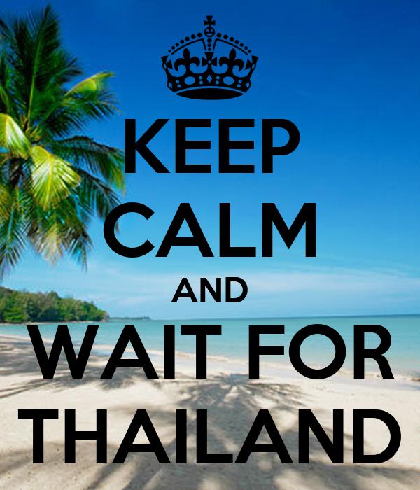 KEEP CALM AND WAIT FOR THAILAND
