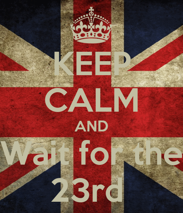 KEEP CALM AND Wait for the 23rd