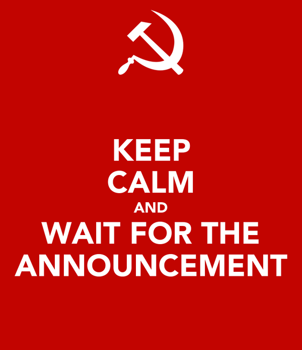 KEEP CALM AND WAIT FOR THE ANNOUNCEMENT