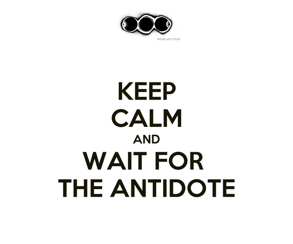 KEEP CALM AND WAIT FOR  THE ANTIDOTE