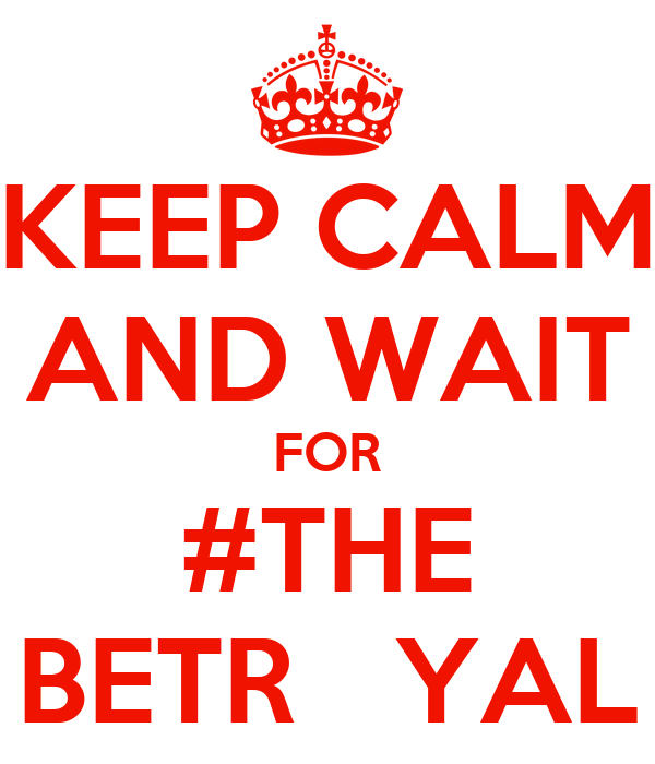 KEEP CALM AND WAIT FOR #THE BETR   YAL