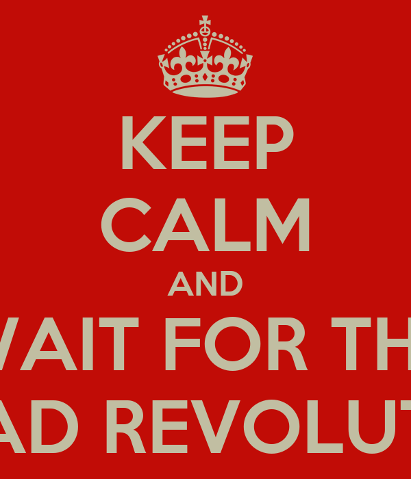 KEEP CALM AND WAIT FOR THE BREAD REVOLUTION