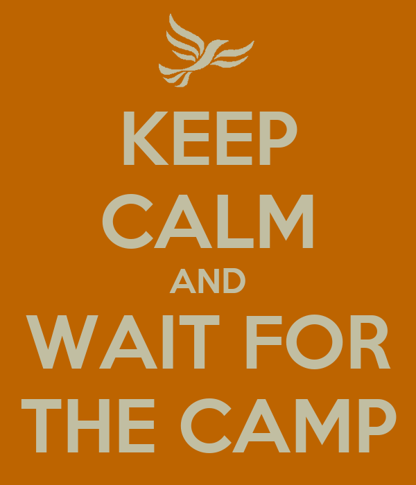 KEEP CALM AND WAIT FOR THE CAMP