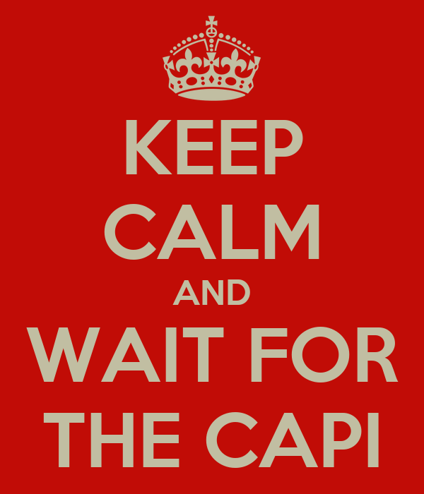 KEEP CALM AND WAIT FOR THE CAPI