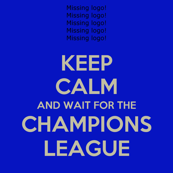 KEEP CALM AND WAIT FOR THE CHAMPIONS LEAGUE