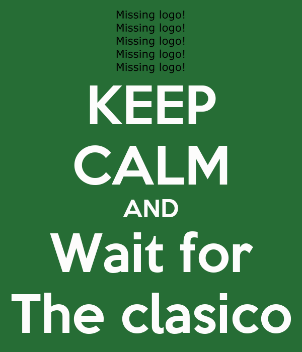 KEEP CALM AND Wait for The clasico