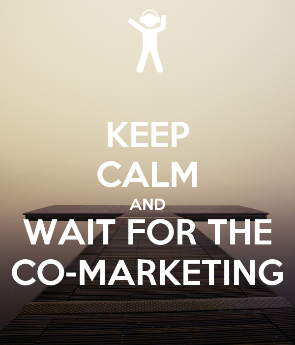 KEEP CALM AND WAIT FOR THE CO-MARKETING