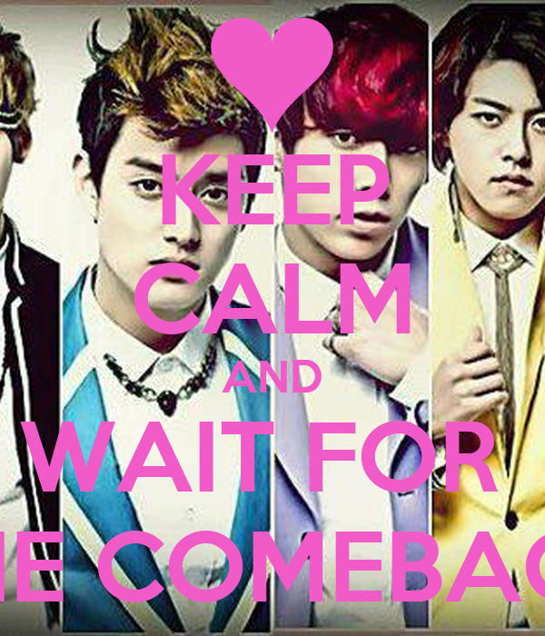 KEEP CALM AND WAIT FOR  THE COMEBACK