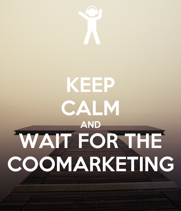 KEEP CALM AND WAIT FOR THE COOMARKETING