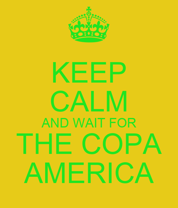 KEEP CALM AND WAIT FOR THE COPA AMERICA